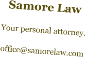 Samore Law  Your personal attorney.  office@samorelaw.com
